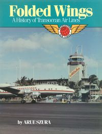 FOLDED WINGS, A HISTORY OF TRANSOCEAN AIRLINES