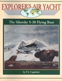 EXPLORERS AIR YACHT - THE SIKORSKY S-38 FLYING BOAT