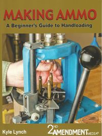 MAKING AMMO - A BEGINNER'S GUIDE TO HANDLOADING