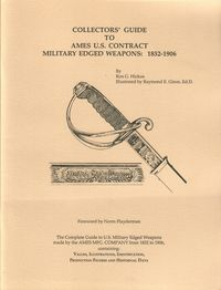 COLLECTOR'S GUIDE TO AMES US MILITARY CONTRACT EDGED WEAPONS: 1832-1906