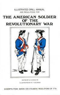 ILLUSTRATED DRILL MANUAL AND REGULATIONS FOR THE AMERICAN SOLDIER OF THE REVOLUTIONARY WAR