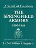 ARSENAL OF FREEDOM - THE SPRINGFIELD ARMORY 1890-1948. A YEAR BY YEAR ACCOUNT DRAWN FROM OFFICIAL RECORDS