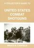 A COLLECTORS GUIDE TO UNITED STATES COMBAT SHOTGUNS
