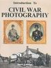 INTRODUCTION TO CIVIL WAR PHOTOGRAPHY